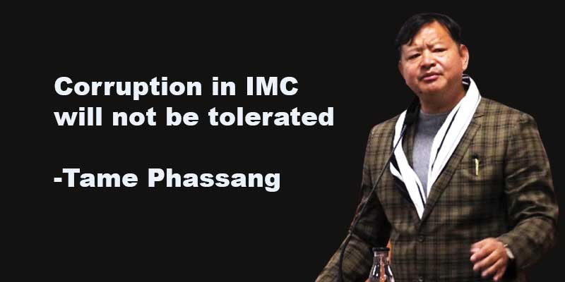 ITANAGAR: Corruption in IMC will not be tolerated-Tame Phassang
